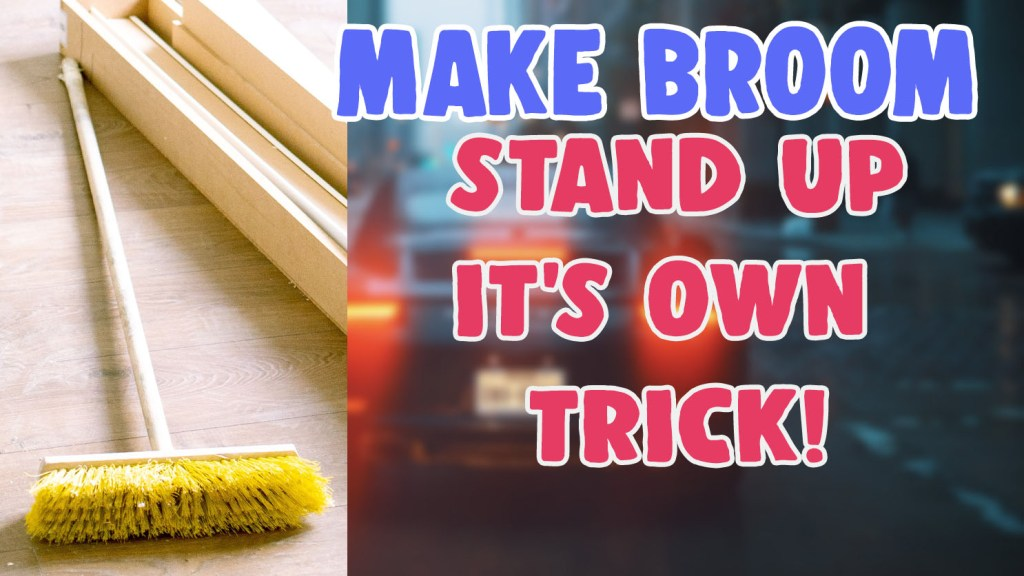 how to make broom stand up on its own trick