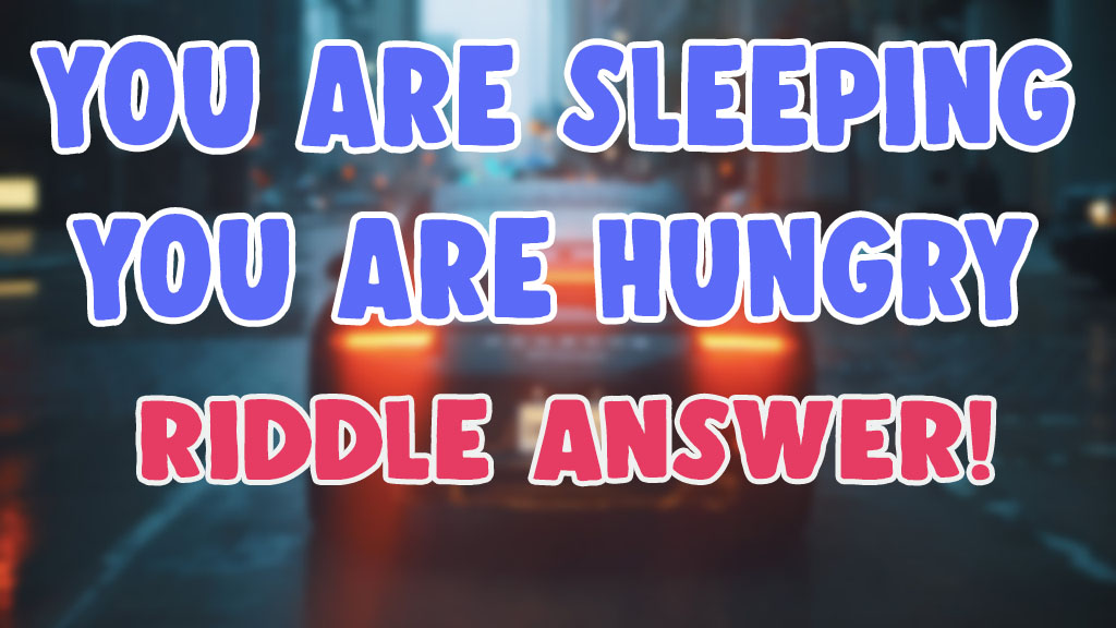 you are sleeping hungry riddle answer
