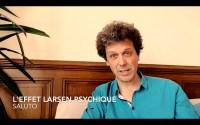 L'effet Larsen psychique
