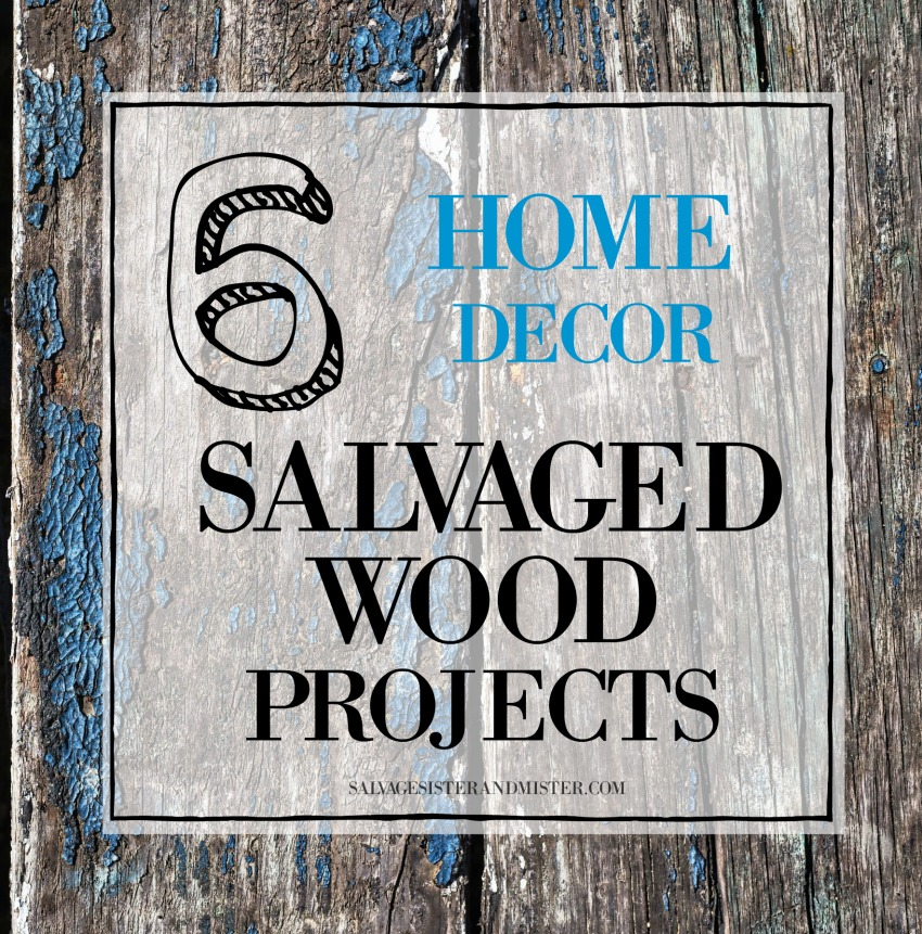 6 salvaged wood projects for the home on salvagesisterandmister.com
