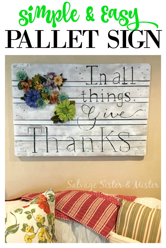 Turn a large pallet into wall art.  This is the easiest one I've ever made.  This DIY sign was made frm scraps and cost nothing to make - budget-friendly home decor.  quote in everything give thanks was done freehand with addition of artificial flowers.  Get the details on this home craft at salvagesisterandmister.com
