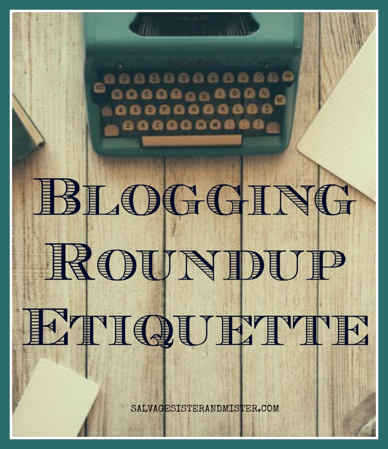 Blogging 101 - Blogging How -To, Want to start using roundups on your blog? Or have you started but not sure the proper way to add without breaking copyright or offending your fellow bloggers. Find out more about the best way to do a roundup on your blog to add value to your readers and help share your fellow bloggers projects. Blogger roundup etiquette has simple info to get your started. #blogging