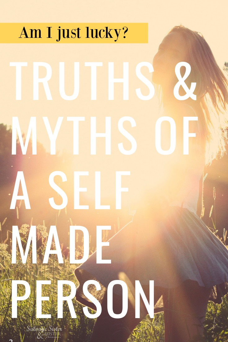 Am I just lucky? truths and myths of a self made person on salvageissterandmister.com #salvagemoments