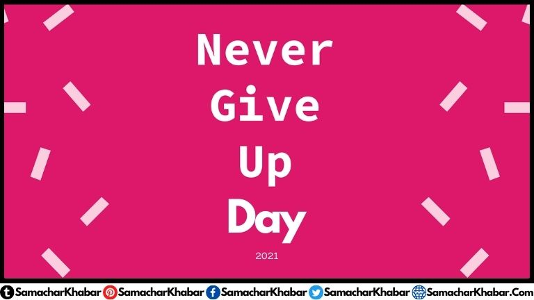 Never Give Up Day 2021 Date 18 August, Motivational Quotes, Messages
