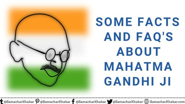 Some Facts and FAQ's about Mahatma Gandhi Ji