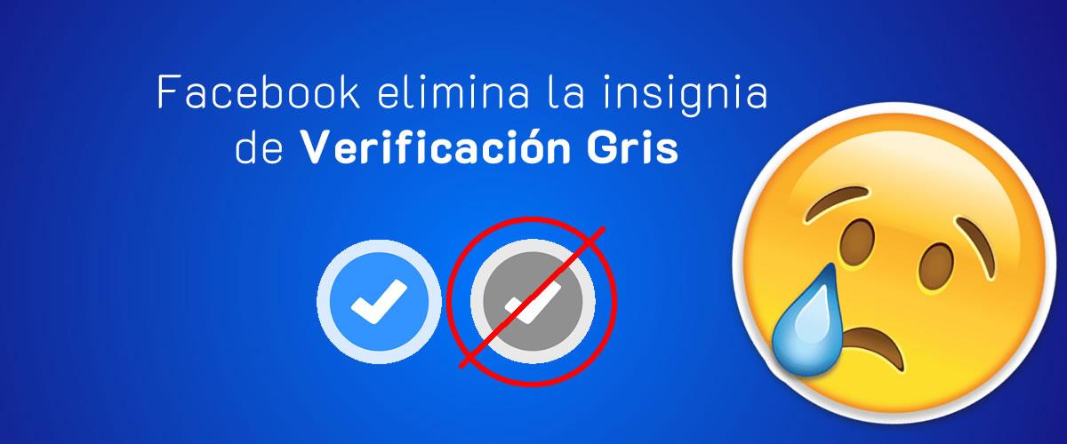 Facebook elimina la Insignia Gris de Verificación 🚫