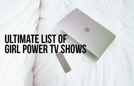 ultimate list of girl power tv shows