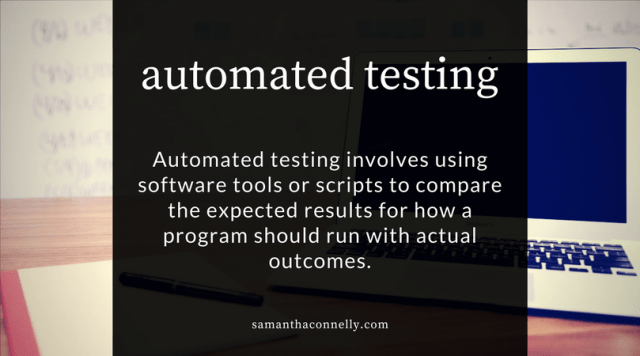 definition of automated testing; involves using tools or scripts to help asses expected behaviour of software
