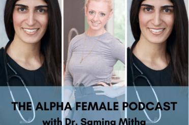 Alpha Female Podcast: PCOS Warrior and Naturopath Dr. Samina Mitha