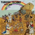 "Turkish Techno - ""Past Due"" LP. Muy Autentico, Dirt Cult, and Wolf Dog Records, 2011. Art by Bill Pinkel."