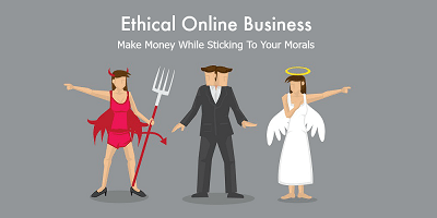 Ethical Online Business – Make Money While Sticking To Your Morals