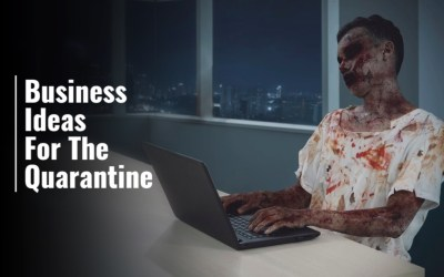 10 Business Ideas For The Apocalypse – What To Do While Quarantined