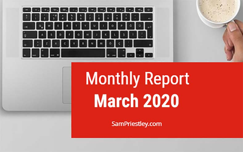 My Monthly Report – March 2020: The Month The Virus Hit!