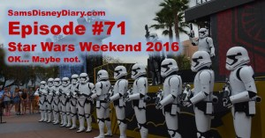 SamsDisneyDiary Episode #71: Star Wars Weekends 2016: ok Not Exactly