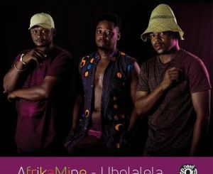 AfrikaMine – Ubolalela[Audio download]
