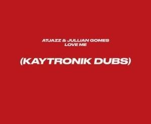 Atjazz & Jullian Gomes – Love Me (Kaytronik's Difibrillator Dub)(Audio download)