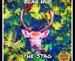 Blaq Huf – The Stag (Audio)