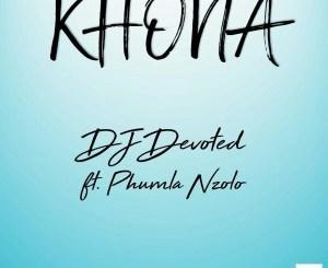 DJ Devoted – Khona (feat. Phumla Nzolo) [Audio Download]