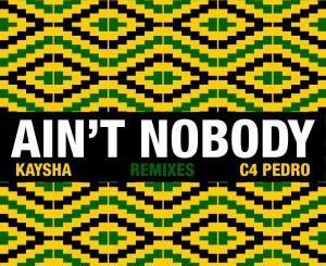 Kaysha & C4 Pedro – Ain't Nobody (Diamantero Gqom Remix)(Audio Download)