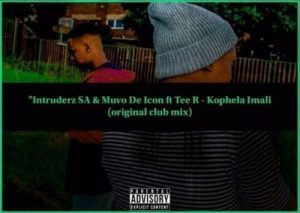 Intruderz SA & Muvo De Icon – Kophela Imali Ft. Tee-R[Audio]