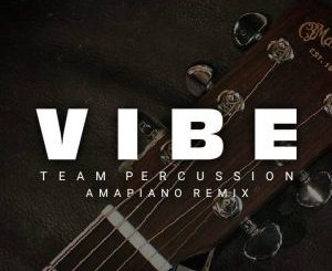 Team Percussion – Vibe (Amapiano Remix)(Audio)