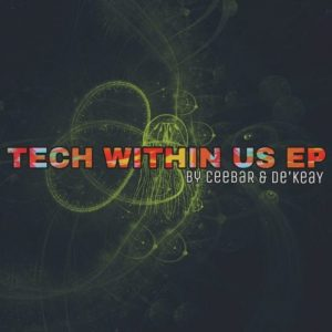 CeebaR & De'KeaY – Tech Within Us [EP]