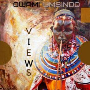 Owami Umsindo – Views [Audio]