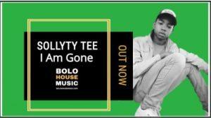Sollyty Tee – I Am Gone (Original) (Audio)