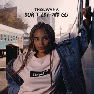 Tholwana Mohale – Don't Let Me Go [Audio]
