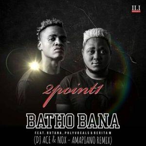 2Point1 – Batho Bana (DJ Ace & Nox Amapiano Remix)(Audio)