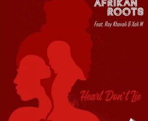 Afrikan Roots – Heart Don't Lie ft. Xoli M & Roy Khavali