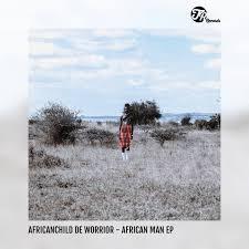 AfricanChild De Worrior – African Man [EP]
