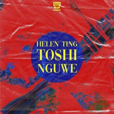 Helen Ting – Nguwe Ft. Toshi