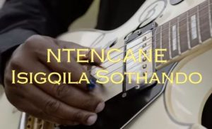 Ntencane – Isigqila Sothando [Video]