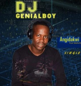 DJ GenialBoy – Angidakwi Ft. Sdala B