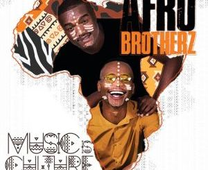 Afro Brotherz – Music Is Culture (Cover Arftwork + Tracklist)