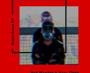 Ace Mantez & Vaal Deep – Blood Eagle [EP]
