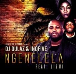 DJ Dulaz & InQfive – Ngenelela Ft. Lizwi [Audio]
