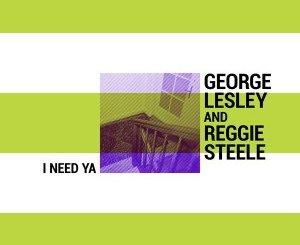 George Lesley & Reggie Steele – I Need Ya (Original)