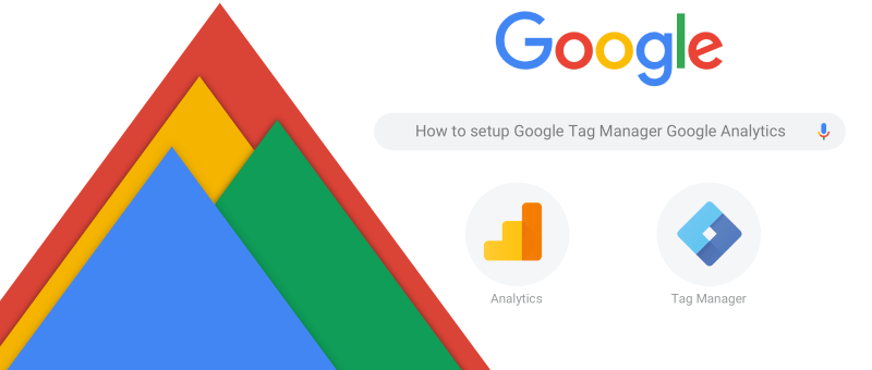 Setup Google Tag Manager and Google Analytics like a Pro