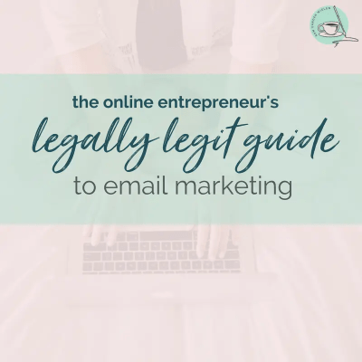 The Online Entrepreneur's Legally Legit Guide to Email Marketing