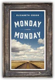 """""""Monday Monday"""" by Elizabeth Crook. Publisher: Sarah Crichton Books (April 29, 2014)."""