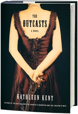 """""""The Outcasts"""" by Kathleen Kent. Publisher: Little, Brown and Company (September 24, 2013)."""