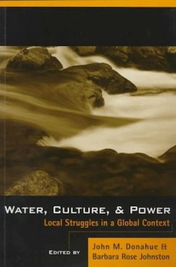 """John M. Donahue's """"Water, Culture, and Power,"""" co-edited with  Barbara Johnston."""