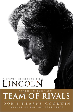 """""""Team of Rivals: The Political Genius of Abraham Lincoln,"""" by Doris Kearns Goodwin. Simon & Schuster; Media Tie-In edition (October 16, 2012)."""