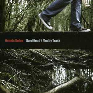 Dennis Kolen - Hard Road Muddy Track
