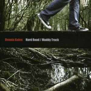 Dennis Kolen - Hard Road Muddy Track