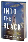 Into the Black: The Extraordinary Untold Story of the First Flight of the Space Shuttle Columbia and the Astronauts...