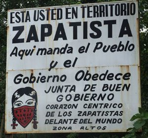 You are in Zapatista territory. Here the people give the orders and the government is obedient.