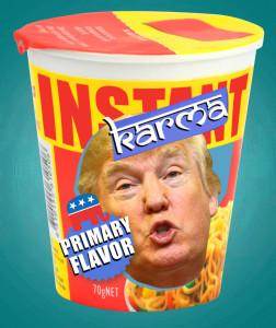 Donald Trump :: Instant Karma :: GOP Primary Flavor